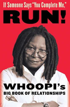 If Someone Says You Complete Me, RUN!: Whoopi's Big Book of Relationships, Whoopi Goldberg