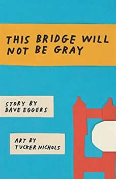 This Bridge Will Not Be Gray, Revised, Dave Eggers