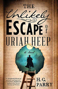 The Unlikely Escape of Uriah Heep: A Novel A Novel, H. G. Parry