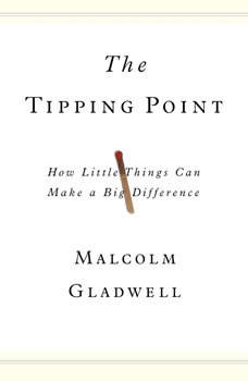 The Tipping Point: How Little Things Can Make a Big Difference How Little Things Can Make a Big Difference, Malcolm Gladwell