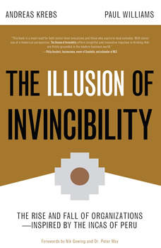 The Illusion of Invincibility: The Rise and Fall of Organizations Inspired by the Incas of Peru, Andreas Krebs