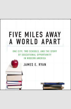 Five Miles Away, A World Apart: One City, Two Schools, and the Story of Educational Opportunity in Modern America, James E. Ryan