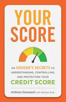 Your Score: An Insider's Secrets to Understanding, Controlling, and Protecting Your Credit Score, Anthony Davenport