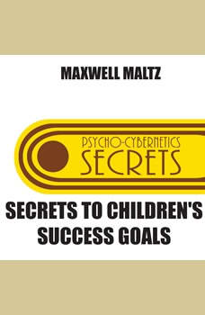 Secrets to Children's Success Goals, Maxwell Maltz
