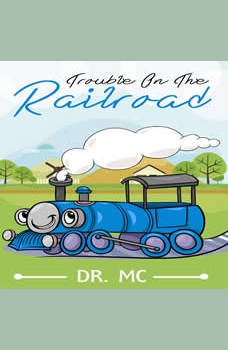 Trouble On The Railroad: Childrens Books Ages 1-3 Trains, Dr. MC