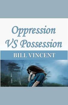 Oppression VS Possession, Bill Vincent