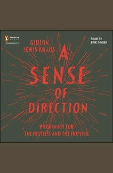 A Sense of Direction: Pilgrimage for the Restless and the Hopeful, Gideon Lewis-Kraus