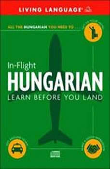 In-Flight Hungarian: Learn Before You Land Learn Before You Land, Living Language