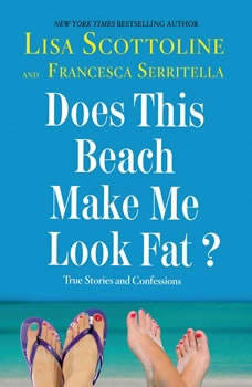 Does This Beach Make Me Look Fat?: True Stories and Confessions True Stories and Confessions, Lisa Scottoline