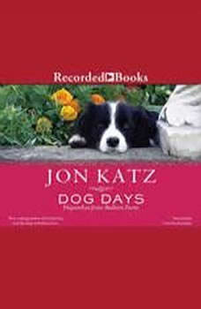 Dog Days: Dispatches from Bedlam Farm, Jon Katz