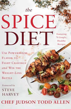 The Spice Diet: Use Powerhouse Flavor to Fight Cravings and Win the Weight-Loss Battle Use Powerhouse Flavor to Fight Cravings and Win the Weight-Loss Battle, Judson Todd Allen