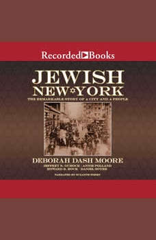 Jewish New York: The Remarkable Story of a City and a People, Deborah Dash Moore