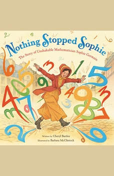 Nothing Stopped Sophie: The Story of Unshakable Mathematician Sophie Germain, Cheryl Bardoe