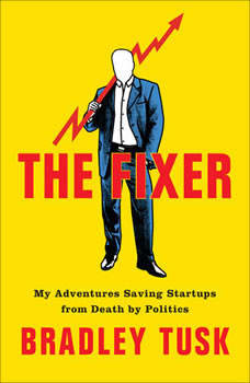 The Fixer: My Adventures Saving Startups from Death by Politics, Bradley Tusk