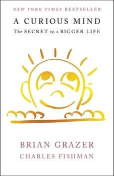 A Curious Mind: The Secret to a Bigger Life, Brian Grazer