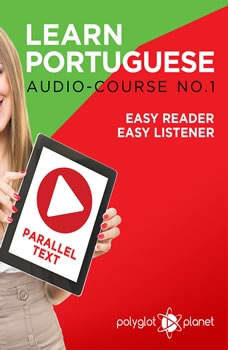 Learn Portuguese - Easy Reader - Easy Listener Parallel Text: Portuguese Audio Course No. 1 - The Portuguese Easy Reader - Easy Audio Learning Course, Polyglot Planet