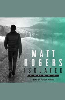 Isolated: A Jason King Thriller A Jason King Thriller, Matt Rogers