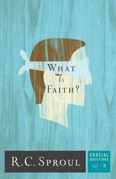 What Is Faith?, R. C. Sproul