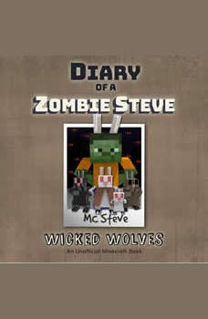Diary Of A Minecraft Zombie Steve Book 6: Wicked Wolves: (An Unofficial Minecraft Book), MC Steve