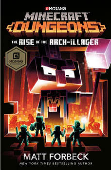 Minecraft Dungeons: The Rise of the Arch-Illager: An Official Minecraft Novel, Matt Forbeck