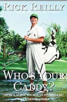 Who's Your Caddy?: Looping For the Great, Near Great and Reprobates of Golf, Rick Reilly