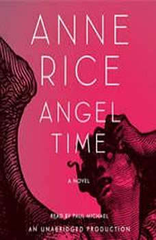 Angel Time: The Songs of the Seraphim, Book One The Songs of the Seraphim, Book One, Anne Rice