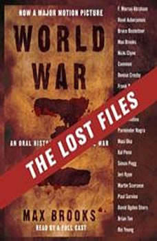 World War Z: The Lost Files: A Companion to the Abridged Edition, Max Brooks