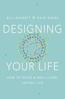Designing Your Life: How to Build a Well-Lived, Joyful Life, Bill Burnett