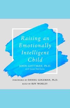 Raising An Emotionally Intelligent Child: The Heart of Parenting, John Gottman, Ph.D.