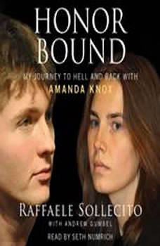 Honor Bound: My Journey to Hell and Back with Amanda Knox, Raffaele Sollecito