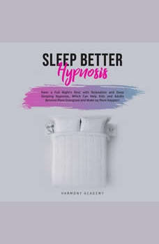 Sleep Better Hypnosis: Have a Full Night's Rest with Relaxation and Deep Sleeping Hypnosis, Which Can Help Kids and Adults Become More Energized and Wake up More Happier, Harmony Academy