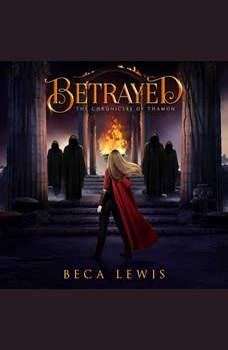 Betrayed: A Visionary Fantasy Adventure, Beca Lewis