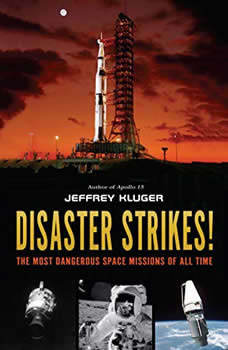 Disaster Strikes!: The Most Dangerous Space Missions of All Time, Jeffrey Kluger
