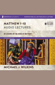 Matthew 1-10: Audio Lectures, Michael J. Wilkins