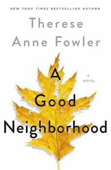 A Good Neighborhood: A Novel, Therese Anne Fowler
