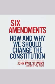 Six Amendments: How and Why We Should Change the Constitution, John Paul Stevens
