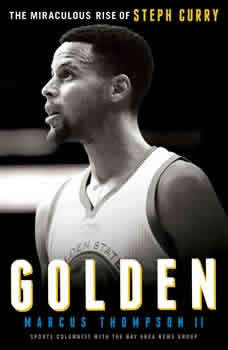 Golden: The Miraculous Rise of Steph Curry The Miraculous Rise of Steph Curry, Marcus Thompson