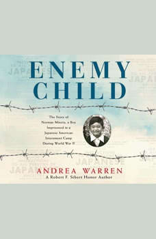 Enemy Child: The Story of Norman Mineta, a Boy Imprisoned in a Japanese American Internment Camp During World War II, Andrea Warren