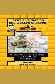 Debt Elimination and Wealth Creation for Beginners, Instafo, Michael Wells