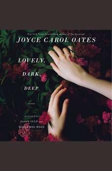 Lovely, Dark, Deep: Stories, Joyce Carol Oates