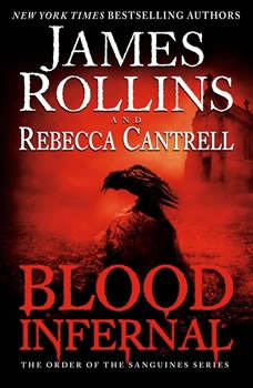Blood Infernal: The Order of the Sanguines Series The Order of the Sanguines Series, James Rollins