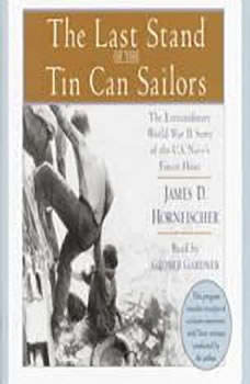 The Last Stand of the Tin Can Sailors: The Extraordinary World War II Story of the U.S. Navy's Finest Hour, James D. Hornfischer