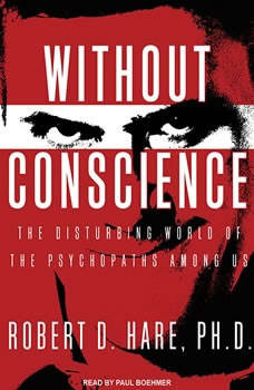 Without Conscience: The Disturbing World of the Psychopaths Among Us, Ph.D. Hare