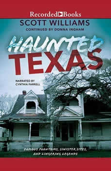 Haunted Texas: Famous Phantoms, Sinister Sites, and Lingering Legends, second edition, Scott Williams