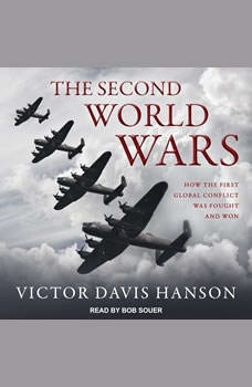 The Second World Wars: How the First Global Conflict Was Fought and Won, Victor Davis Hanson