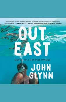 Out East: Memoir of a Montauk Summer Memoir of a Montauk Summer, John Glynn