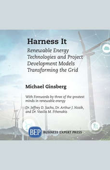 Harness It: Renewable Energy Technologies and Project Development Models Transforming the Grid, Michael Ginsberg