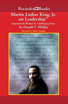 Martin Luther King, Jr., on Leadership: Inspiration and Wisdom for Challenging Times, Donald T. Phillips