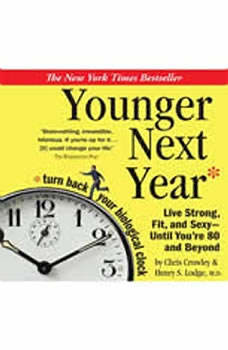 Younger Next Year: A Men's Guide to the New Science of Aging: How to Live like 50 Until You're 80 and Beyond, Chris Crowley