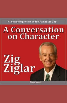 A Conversation on Character, Zig Ziglar